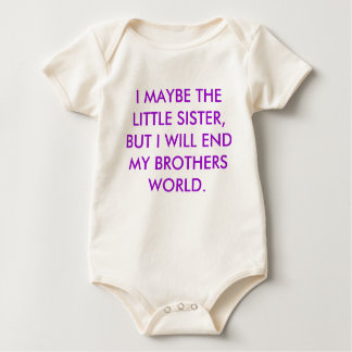 I MAYBE THE LITTLE SISTER, BUT I WILL END MY BR... BABY BODYSUIT