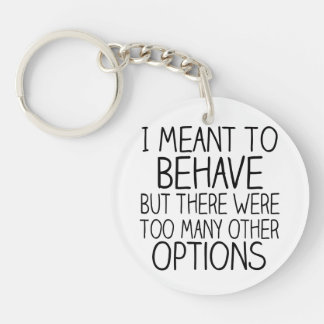 I Meant To Behave Keychain