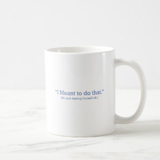 I Meant to do That Coffee Mug