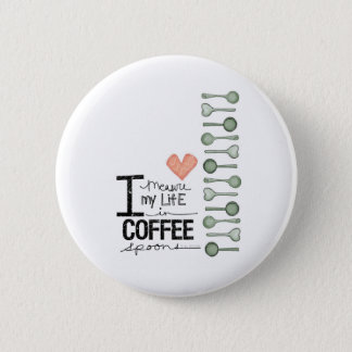 I measure my life in coffee spoons button