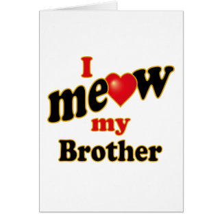 I Meow My Brother Card