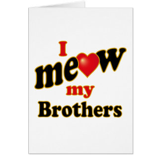 I Meow My Brothers Card