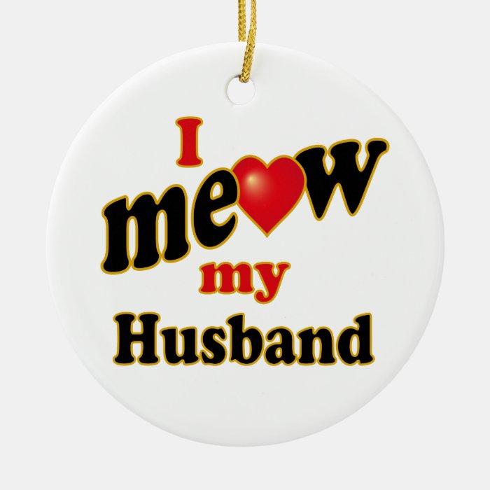 I Meow My Husband Ceramic Ornament