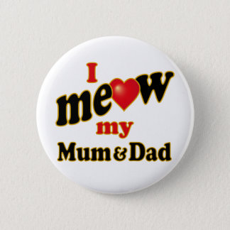I Meow My Mum and Dad Pinback Button