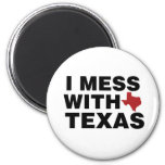 I Mess with Texas Refrigerator Magnet