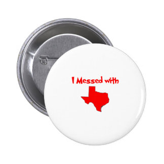 I Messed With Texas Button