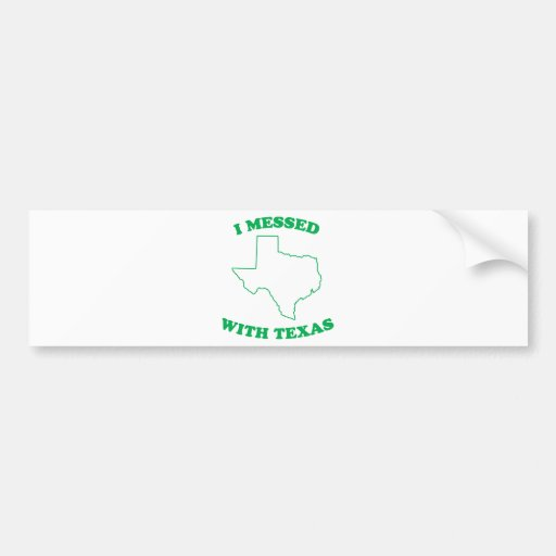I Messed With Texas Car Bumper Sticker