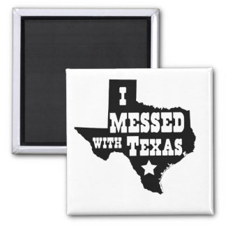 I Messed With Texas 2 Inch Square Magnet