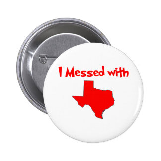 I Messed With Texas Pin