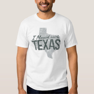 I Messed With Texas T Shirt