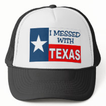 I Messed With Texas Trucker Hat