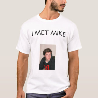 I MET MIKE T-Shirt