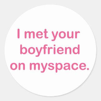 I met your boyfriend on myspace. classic round sticker