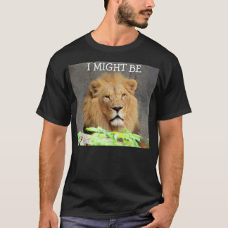"I might be ""lion"" T-Shirt"
