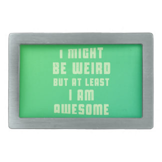 I might be weird, but at least I am awesome Belt Buckle