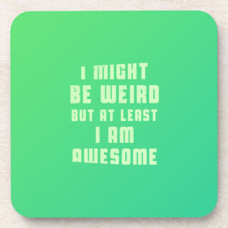 I might be weird, but at least I am awesome Beverage Coaster