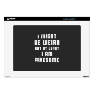 """I might be weird, but at least I am awesome Decal For 15"""" Laptop"""