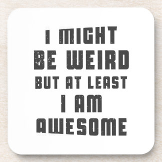 I might be weird, but at least I am awesome Drink Coaster