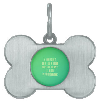 I might be weird, but at least I am awesome Pet Tag