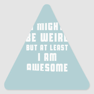 I might be weird, but at least I am awesome Triangle Sticker
