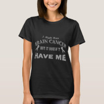 i might brain cancer but it doesn't have me cancer T-Shirt
