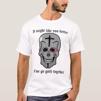 I might like you better if we go goth together T-Shirt