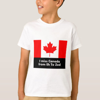 I miss Canada from Eh to Zed T-Shirt