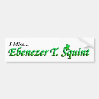 I Miss Ebenezer T. Squint Bumper Sticker