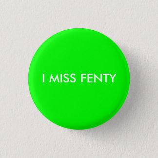 I MISS FENTY Button
