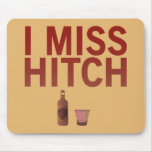 I Miss Hitch (dark on light) Mouse Pad