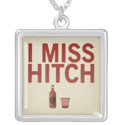 I Miss Hitch (dark on light) Necklace