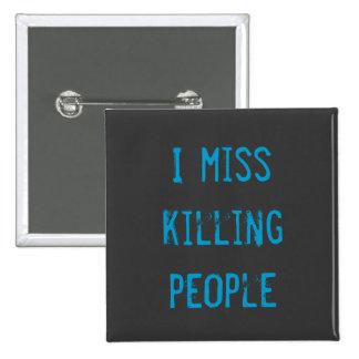 I miss killing people Badge Pinback Button