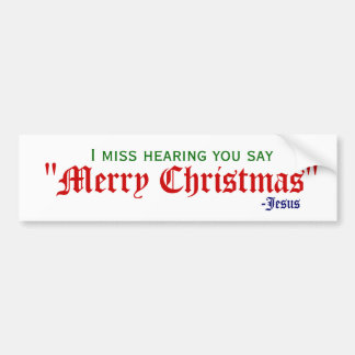 I miss Merry Christmas Bumper Stickers