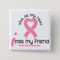 I Miss My Friend Breast Cancer Pinback Button