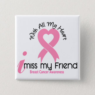 I Miss My Friend Breast Cancer Pinback Button