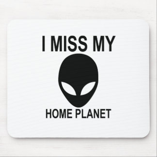 I Miss My Home Planet . Mouse Pad