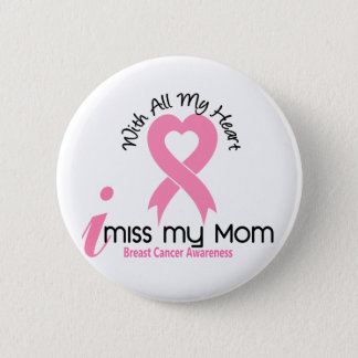 I Miss My Mom Breast Cancer Pinback Button