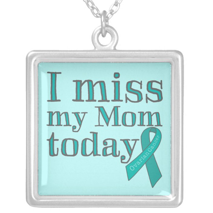 I Miss My Mom Today Ovarian Cancer Silver Plated Necklace Zazzle Com