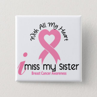 I Miss My Sister Breast Cancer Button