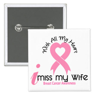 I Miss My Wife Breast Cancer Pinback Buttons