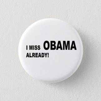 I miss Obama already! Button