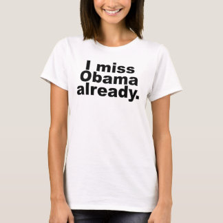 I Miss Obama Already (Light Apparel) T-Shirt