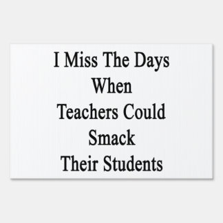 I Miss The Days When Teachers Could Smack Their St Yard Sign