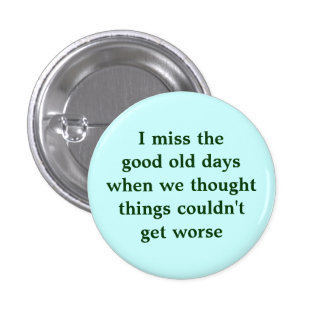 I miss the good old days when we thought things... pinback button