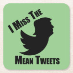 I miss the mean tweets square paper coaster