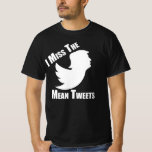 I miss the mean tweets T-Shirt