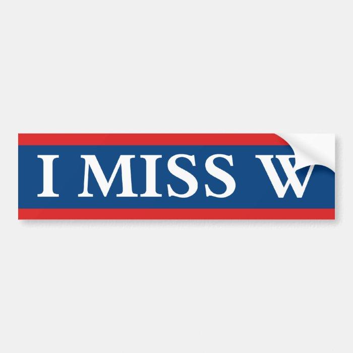"""I Miss """"W"""" Bumper Sticker"""