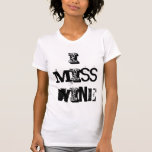 I Miss Wine Ladies TShirt