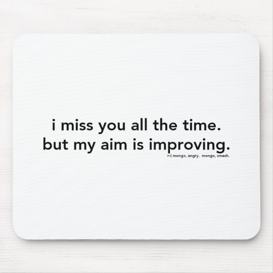 I Miss You All The Time Mouse Pad