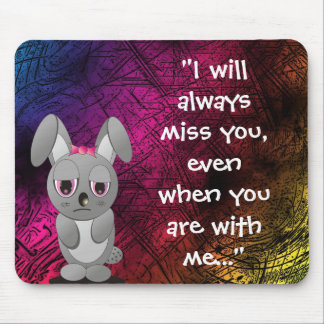 I miss you (Always) Mouse Pad
